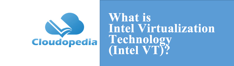 Definition of Intel Virtualization Technology (Intel VT)