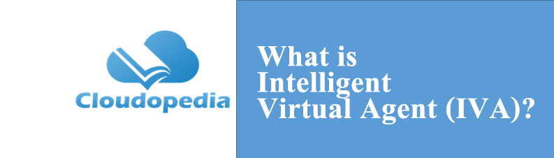 Definition of Intelligent Virtual Agent (IVA)