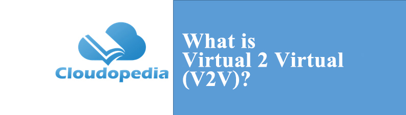 Definition of Virtual 2 Virtual (V2V)