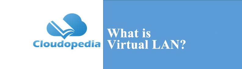 Definition of Virtual LAN