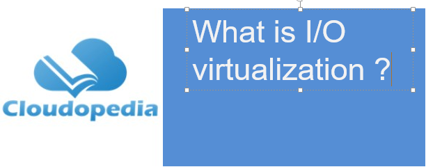 Definition of I/O virtualization