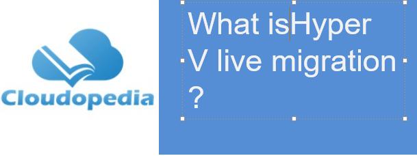 Definition of Hyper V live migration